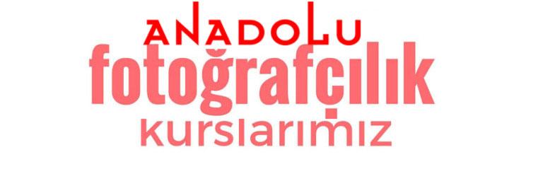 Anadolu Fotografçılık Eğitimleri Başlıyor Ankara